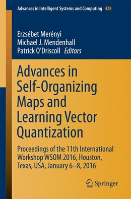 Abbildung von Merényi / Mendenhall / O'Driscoll | Advances in Self-Organizing Maps and Learning Vector Quantization | 1st ed. 2016 | 2016 | Proceedings of the 11th Intern... | 428