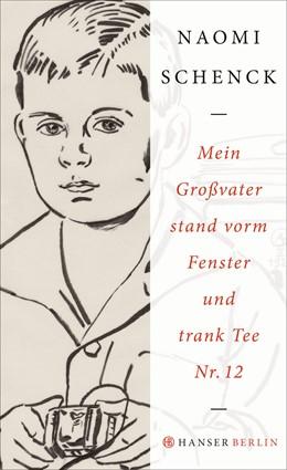Abbildung von Schenck | Mein Großvater stand vorm Fenster und trank Tee Nr. 12 | 2016