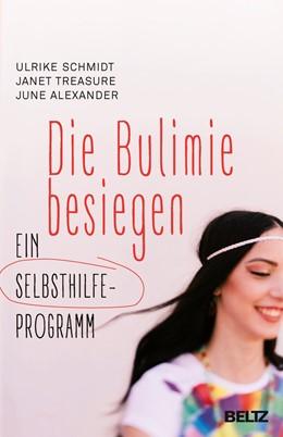 Abbildung von Schmidt / Treasure | Die Bulimie besiegen | 9. Auflage | 2016 | beck-shop.de