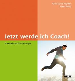 Abbildung von Richter / Reitz   Jetzt werde ich Coach!   2016   Praxiswissen für Einsteiger