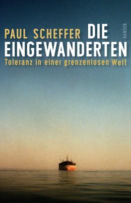 Abbildung von Scheffer | Die Eingewanderten | 2016 | Toleranz in einer genzenlosen ...
