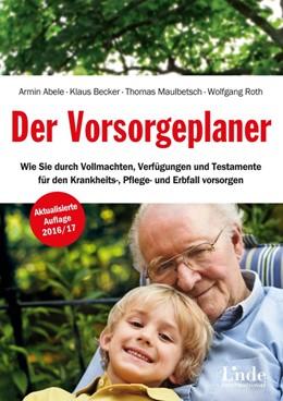 Abbildung von Abele / Becker / Maulbetsch / Roth   Der Vorsorgeplaner   2., überarbeitete Auflage   2016   Wie Sie durch Vollmachten, Ver...