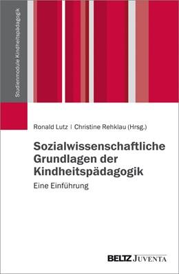 Abbildung von Lutz / Rehklau | Sozialwissenschaftliche Grundlagen der Kindheitspädagogik | 1. Auflage | 2016 | beck-shop.de