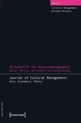Abbildung von Henze / Höhne / Tröndle | Zeitschrift für Kulturmanagement: Kunst, Politik, Wirtschaft und Gesellschaft | 2016 | Jg. 2, Heft 1: Cultural Manage... | 3
