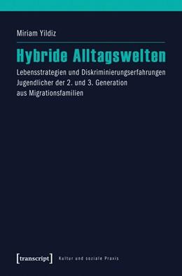 Abbildung von Yildiz | Hybride Alltagswelten | 2016 | Lebensstrategien und Diskrimin...