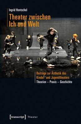 Abbildung von Hentschel | Theater zwischen Ich und Welt | 1. Auflage | 2016 | 83 | beck-shop.de