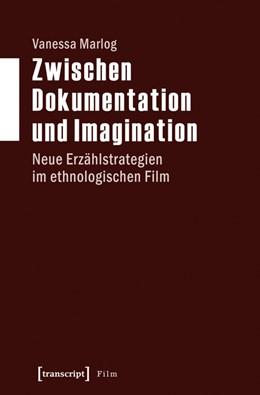 Abbildung von Marlog | Zwischen Dokumentation und Imagination | 2016 | Neue Erzählstrategien im ethno...