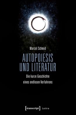 Abbildung von Schmid | Autopoiesis und Literatur | 2016 | Die kurze Geschichte eines end...