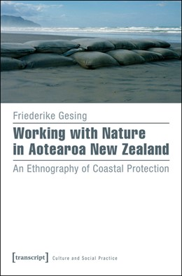Abbildung von Gesing | Working with Nature in Aotearoa New Zealand | 2016 | An Ethnography of Coastal Prot...