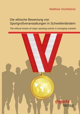 Abbildung von Hochleitner | Die ethische Bewertung von Sportgroßveranstaltungen in Schwellenländern | Erstauflage | 2015