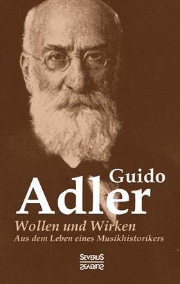 Abbildung von Adler   Wollen und Wirken: aus dem Leben eines Musikhistorikers   2016