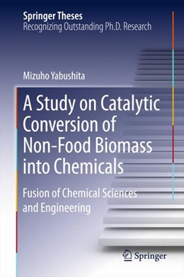 Abbildung von Yabushita   A Study on Catalytic Conversion of Non-Food Biomass into Chemicals   1st ed. 2016   2016   Fusion of Chemical Sciences an...
