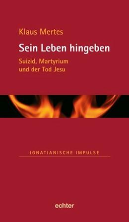 Abbildung von Mertes   Sein Leben hingeben   2010   Suizid, Martyrium und der Tod ...