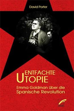 Abbildung von Porter | Entfachte Utopie | 2016 | Emma Goldman über die Spanisch...