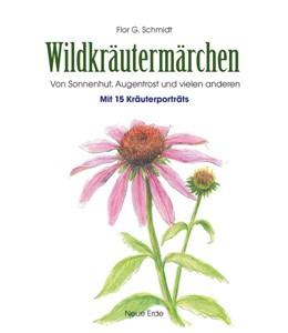 Abbildung von Schmidt | Wildkräutermärchen | 2016 | Von Sonnenhut, Augentrost und ...