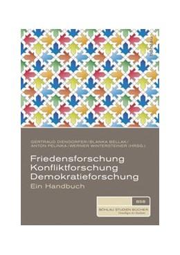 Abbildung von Diendorfer / Pelinka / Bellak / Wintersteiner | Friedensforschung, Konfliktforschung, Demokratieforschung | 2016 | Ein Handbuch