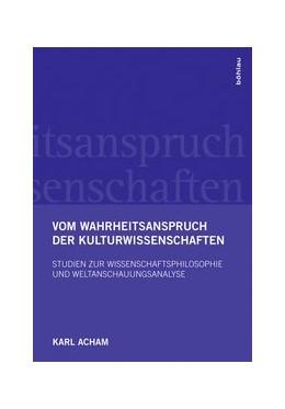 Abbildung von Acham | Vom Wahrheitsanspruch der Kulturwissenschaften | 1. Auflage | 2016 | beck-shop.de