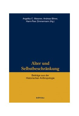 Abbildung von Bihrer / Messner / Zimmermann | Alter und Selbstbeschränkung | 1. Auflage 2017 | 2017 | Beiträge aus der Historischen ... | Band 014