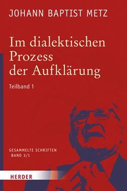 Abbildung von Metz / Reikerstorfer | Im dialektischen Prozess der Aufklärung | 1. Auflage | 2016 | 1. Teilband. Glaube in Geschic... | 3/1