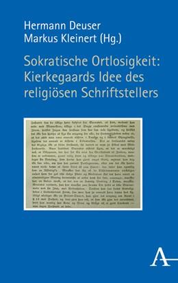Abbildung von Deuser / Kleinert | Sokratische Ortlosigkeit: Kierkegaards Idee des religiösen Schriftstellers | 1. Auflage | 2019 | beck-shop.de