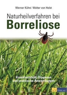 Abbildung von Kühni / Holst | Naturheilverfahren bei Borreliose | 1. Auflage | 2016 | beck-shop.de