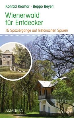 Abbildung von Kramar / Beyerl   Wienerwald für Entdecker   1. Auflage   2016   15 Spaziergänge auf historisch...