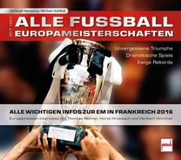 Abbildung von Hermanny / Hohlfeld | Alle Fußball-Europameisterschaften seit 1960 | 2016 | Unvergessene Triumphe - Dramat...