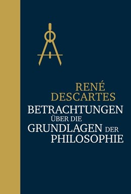 Abbildung von Descartes | Betrachtungen über die Grundlagen der Philosophie | 1. Auflage | 2016 | beck-shop.de