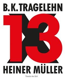 Abbildung von Ahrens   B. K. Tragelehn - 13 x Heiner Müller   1. Auflage   2016   beck-shop.de