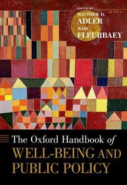 Abbildung von Adler / Fleurbaey   The Oxford Handbook of Well-Being and Public Policy   1. Auflage   2016   beck-shop.de