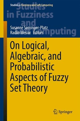 Abbildung von Saminger-Platz / Mesiar | On Logical, Algebraic, and Probabilistic Aspects of Fuzzy Set Theory | 1st ed. 2016 | 2016 | 336