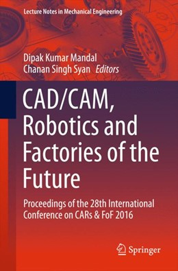 Abbildung von Mandal / Syan | CAD/CAM, Robotics and Factories of the Future | 1st ed. 2016 | 2016 | Proceedings of the 28th Intern...