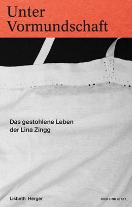 Abbildung von Herger | Unter Vormundschaft | 2016 | Das gestohlene Leben der Lina ...