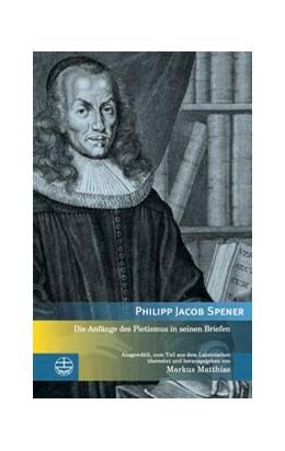 Abbildung von Spener   Die Anfänge des Pietismus in seinen Briefen   1. Auflage   2016   7   beck-shop.de
