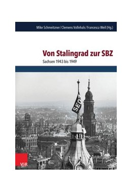 Abbildung von Schmeitzner / Vollnhals / Weil | Von Stalingrad zur SBZ | 2015 | Sachsen 1943 bis 1949 | Band 060