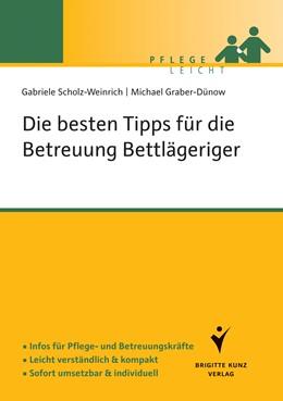 Abbildung von Scholz-Weinrich / Graber-Dünow | Die besten Tipps für die Betreuung Bettlägeriger | 2016 | Infos für Pflege-und Betreuung...