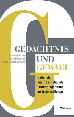 Abbildung von Schoor / Schüler-Springorum   Gedächtnis und Gewalt   2016   Nationale und transnationale E...