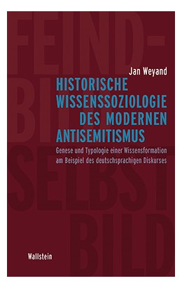 Abbildung von Weyand | Historische Wissenssoziologie des modernen Antisemitismus | 2016 | Genese und Typologie einer Wis...