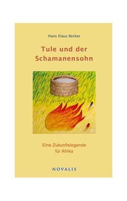Abbildung von Becker   Tule und der Schamanensohn   1. Auflage   2016   beck-shop.de