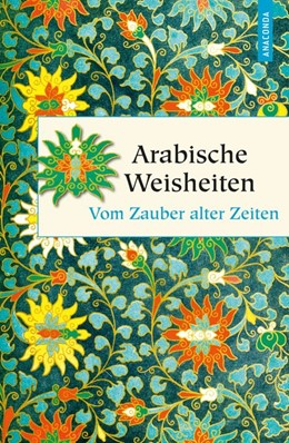 Abbildung von Rübesamen | Arabische Weisheiten - Vom Zauber alter Zeiten | 1. Auflage | 2016 | beck-shop.de