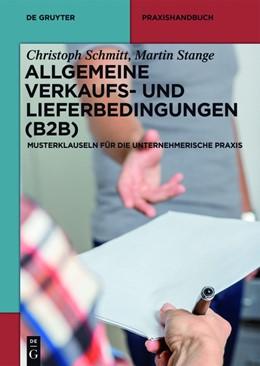 Abbildung von Schmitt / Stange | Allgemeine Verkaufs- und Lieferbedingungen (B2B) | 2016 | Musterklauseln für die unterne...