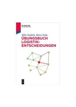 Abbildung von Steglich / Feige | Übungsbuch Logistik-Entscheidungen | 1. Auflage | 2017 | beck-shop.de
