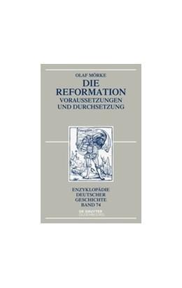 Abbildung von Mörke | Die Reformation | 3., durchgesehene und mit einem Nachtrag versehene Aufl.., 3rd revised edition with a new addendum | 2017 | Voraussetzungen und Durchsetzu...
