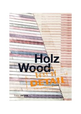 Abbildung von Schittich | Best of Detail: Holz/Wood | 200 pp. with numerous color photographs and drawings | 2014