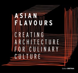 Abbildung von Schittich | Asian Flavours | 2015 | Creating Architecture for Culi...
