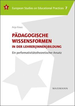 Abbildung von Kraus | Pädagogische Wissensformen in der Lehrer(innen)bildung | 2015 | Ein performativitätstheoretisc... | 7