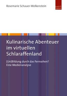 Abbildung von Schauer-Wolkenstein | Kulinarische Abenteuer im virtuellen Schlaraffenland | 2016 | (Un)Bildung durch das Fernsehe...