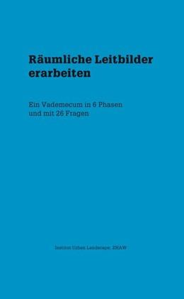 Abbildung von Heussler / Jenni / Kurath | Räumliche Leitbilder erarbeiten | 2016 | Ein Vademecum in 6 Phasen und ...