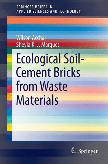 Abbildung von Acchar / Marques   Ecological Soil-Cement Bricks from Waste Materials   1st ed. 2016   2016