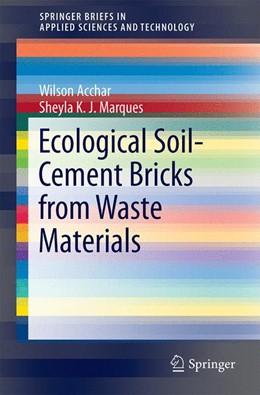 Abbildung von Acchar / Marques | Ecological Soil-Cement Bricks from Waste Materials | 1st ed. 2016 | 2016